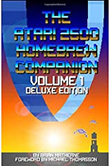 The Atari 2600 Homebrew Companion: Volume 1 Deluxe Edition: 34 Atari 2600 Homebrew Video Games Paperback