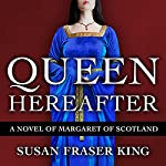 Queen Hereafter: A Novel of Margaret of Scotland | Susan Fraser King