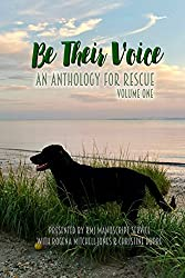 Be Their Voice: An Anthology for Rescue (Be Their Voice Anthologies Book 1)