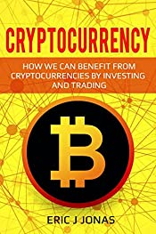 Cryptocurrency: To How We Can Benefit From Cryptocurrencies By Investing And Trading (Cryptocurrencies for beginners, Blockchain, Mining, ICO, Wallet, Strategies)