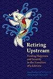 Retiring Upstream, Alan Kondo and Akemi Kondo Dalvi, 0615866883