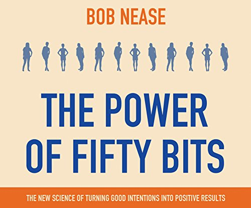 The Power of Fifty Bits: The New Science of turning Good Intentions into Positive Results by Dreamscape Media