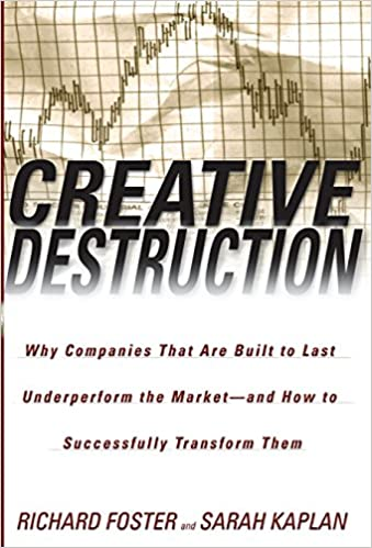 Creative Destruction Why Companies That Are Built To Last