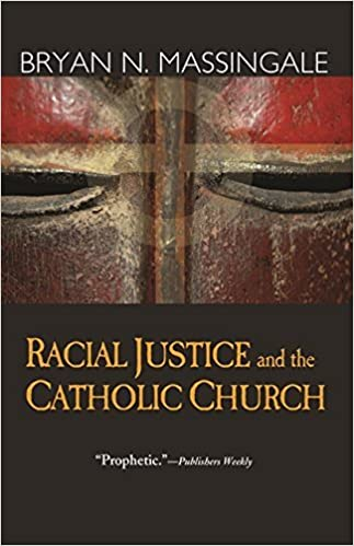 Racial Justice and the Catholic Church: Massingale, Bryan N ...