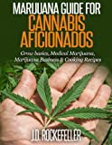 img - for Marijuana Guide for Cannabis Aficionados: Grow Basics, Medical Marijuana, Marijuana Business & Cooking Recipes book / textbook / text book