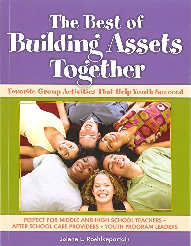 The Best of Building Assets Together: Favorite Group Activities That Help Youth Succeed