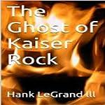 The Ghost of Kaiser Rock | Hank LeGrand lll