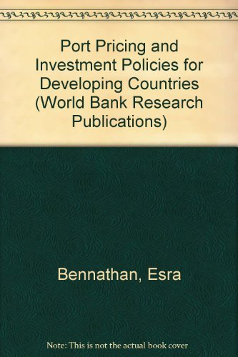 Port Pricing And Investment Policy For Developing Countries World Bank Research Publications By Bennathan Esra Walters A A 1979 07 12 Hardcover Amazon Com Books