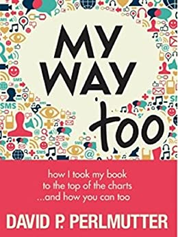 MY WAY TOO: Book Marketing And A Little Bit More! by [Perlmutter, David P]