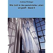 Wie Gott in das persönliche Leben eingreift - Band 5 (German Edition)
