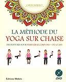 La méthode du yoga sur chaise : Des postures pour stimuler le corps des + de 60 ans (1DVD)