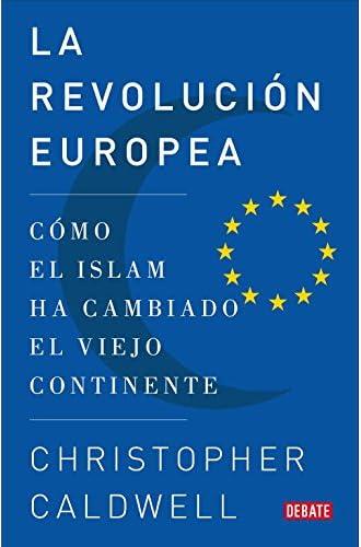 Descargar gratis La Revolución Europea: Cómo El Islam Ha Cambiado El Viejo Continente de Christopher Caldwell