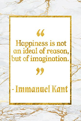 Read Online Happiness Is Not An Ideal Of Reason, But Of Imagination: Gold Marble Immanuel Kant Quote Notebook pdf epub