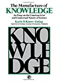 The Manufacture of Knowledge : An Essay on the Constructivist and Contextual Nature of Science, Knorr, Karin D., 0080257771