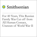 For 40 Years, This Russian Family Was Cut off from All Human Contact, Unaware of World War II | Mike Dash