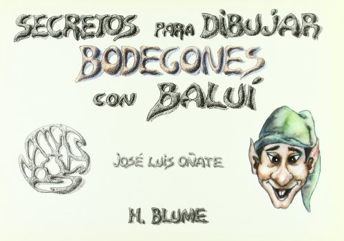Descargar Libro Secretos Para Dibujar Bodegones Con Baluí José Luis Oñate