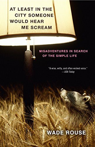 At Least in the City Someone Would Hear Me Scream: Misadventures in Search of the Simple Life by Broadway Books
