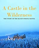 #9: Castle in the Wilderness: The Story of the Banff Springs Hotel