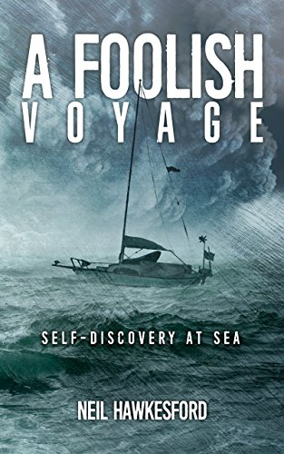 A Foolish Voyage: Self-Discovery At Sea (A Foolish Trilogy Book 1) (Best Sailboats For Single Handed Cruising)