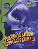 The World's Most Dangerous Animals, Paul Mason, 1410924807