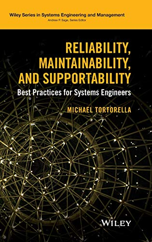 Reliability, Maintainability, and Supportability: Best Practices for Systems Engineers (Wiley Series in Systems Engineering and Management)