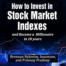 How to Invest in Stock Market Indexes and Become a Millionaire in 10 Years Audiobook by Prannay Pradeep, Innoware, Brennan Nykreim Narrated by Glenn Langohr