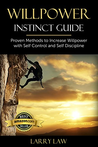 Willpower Instinct Guide: Proven Methods to Increase Willpower with Self Control and Self Discipline (Tony Robbins, Anthony Robbins, Brian Tracy, Jim Rohn, ... Zig Ziglar, Oprah, Stephen Covey Book 1)