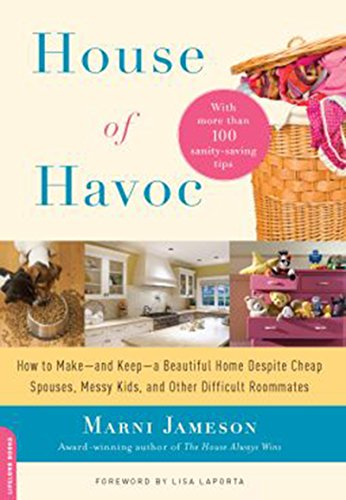House of Havoc: How to Make--and Keep--a Beautiful Home Despite Cheap Spouses, Messy Kids, and Other Difficult Roomm by [Jameson, Marni]
