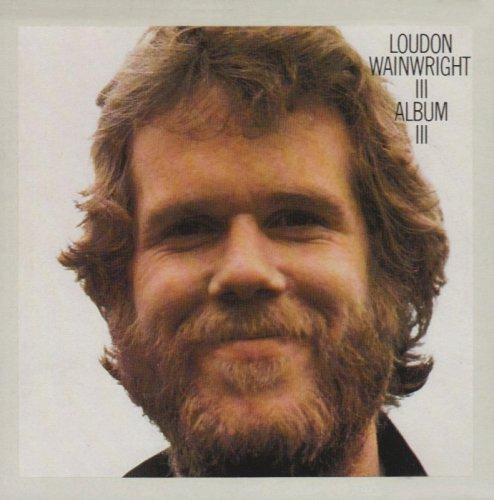 Album III (Best Loudon Wainwright Albums)
