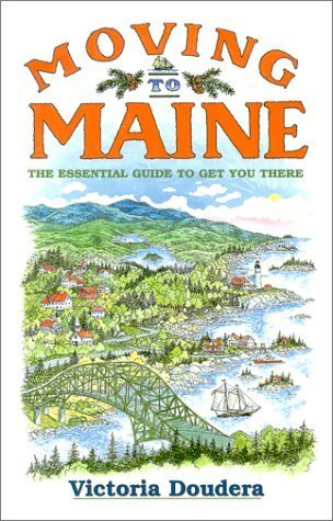 Moving to Maine : The Essential Guide to Get You There by Victoria Doudera (2000-01-01)