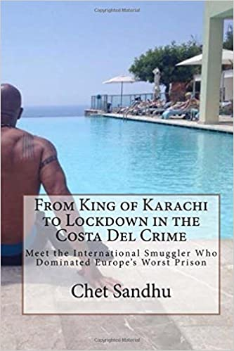 From King of Karachi to Lockdown in the Costa Del Crime: Meet the International Smuggler Who Dominated Europes Worst Prison Paperback – August 30, 2017