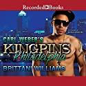 Carl Weber's Kingpins: Philadelphia Audiobook by Brittani Williams Narrated by Dylan Ford, Morae Brehon, Isis Washington, Nancy Bethea