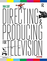 Directing and Producing for Television: A Format Approach, 5th Edition Front Cover