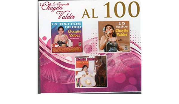 CHAYITO VALDEZ - La Insuperable Chayito Valdez Al 100 [3 Cds ] - Amazon.com Music