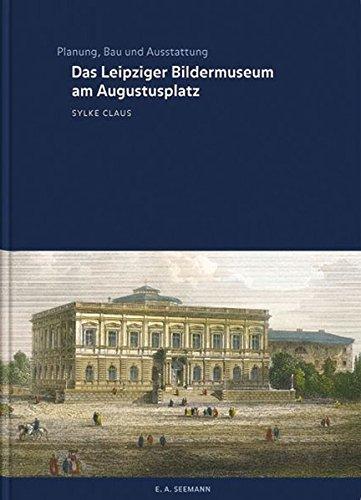 Das Leipziger Bildermuseum am Augustusplatz: Planung, Bau und Ausstattung (Schriftenreihe der Maximilian Speck von Sternburg Stiftung)