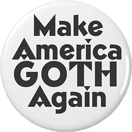 "Make America GOTH Again 1.25"" Pinback Button Pin (Buttons Goth)"