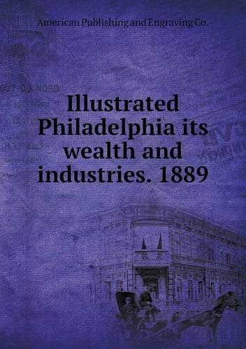 Illustrated Philadelphia its wealth and industries. 1889 pdf