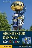 Architektur der Welt für Kinder: 36 Highlights der Baukunst zum Lesen und Spielen
