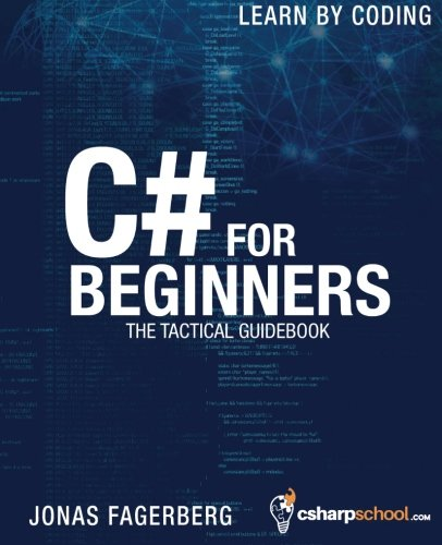 C# For Beginners: The tactical guidebook - Learn CSharp by coding by CreateSpace Independent Publishing Platform