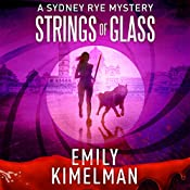 Strings of Glass: A Sydney Rye Novel, #4 | Emily Kimelman