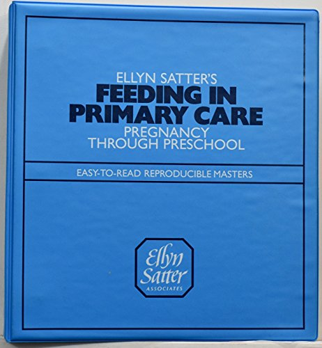Ellyn Satter's Feeding in Primary Care Pregnancy Through Preschool Reproducible Masters