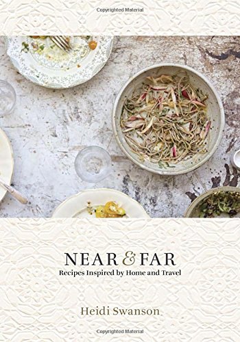 Near & Far: Recipes Inspired by Home and Travel by Heidi Swanson