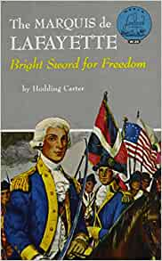 The Marquis De Lafayette: Bright Sword for Freedom ... Lafayette For Freedom