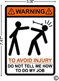 "warning to avoid injury do not tell me how to do my job, 5.38"" X 7.47"" medium size, funny, humor, Hard Hat, lunch box, tool box, Helmet Stickers"