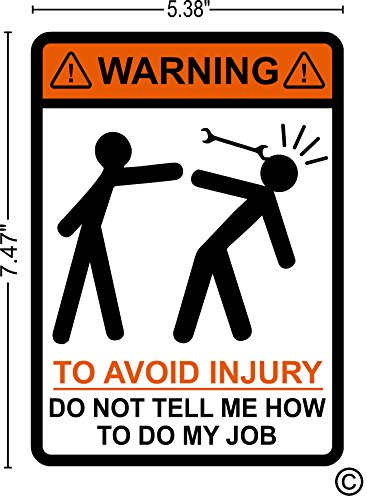warning to avoid injury do not tell me how to do my job, 5.38 inch X 7.47 inch medium size, funny, humor, Hard Hat, lunch box, tool box, Helmet Stickers
