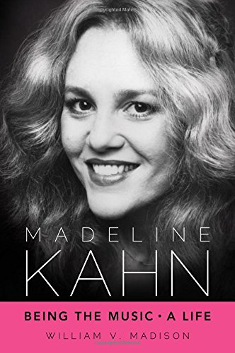 Madeline Kahn: Being the Music, A Spark of life (Hollywood Legends Series)