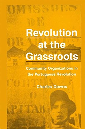 Revolution at the Grassroots: Community Organizations in the Portugese Revolution