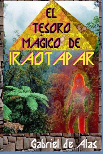 El Tesoro Magico de Iraotapar (Volume 2) (Spanish Edition) [Sr. Gabriel De Alas] (Tapa Blanda)