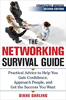 The Networking Survival Guide, Second Edition: Practical Advice to Help You Gain Confidence, Approach People, and Get the Success You Want by [Darling, Diane]