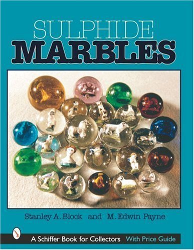 Sulphide Marbles (A Schiffer Book for Collectors) Fourh edition by Block, Stanley A., Payne, M. Edwin (2001) Hardcover
